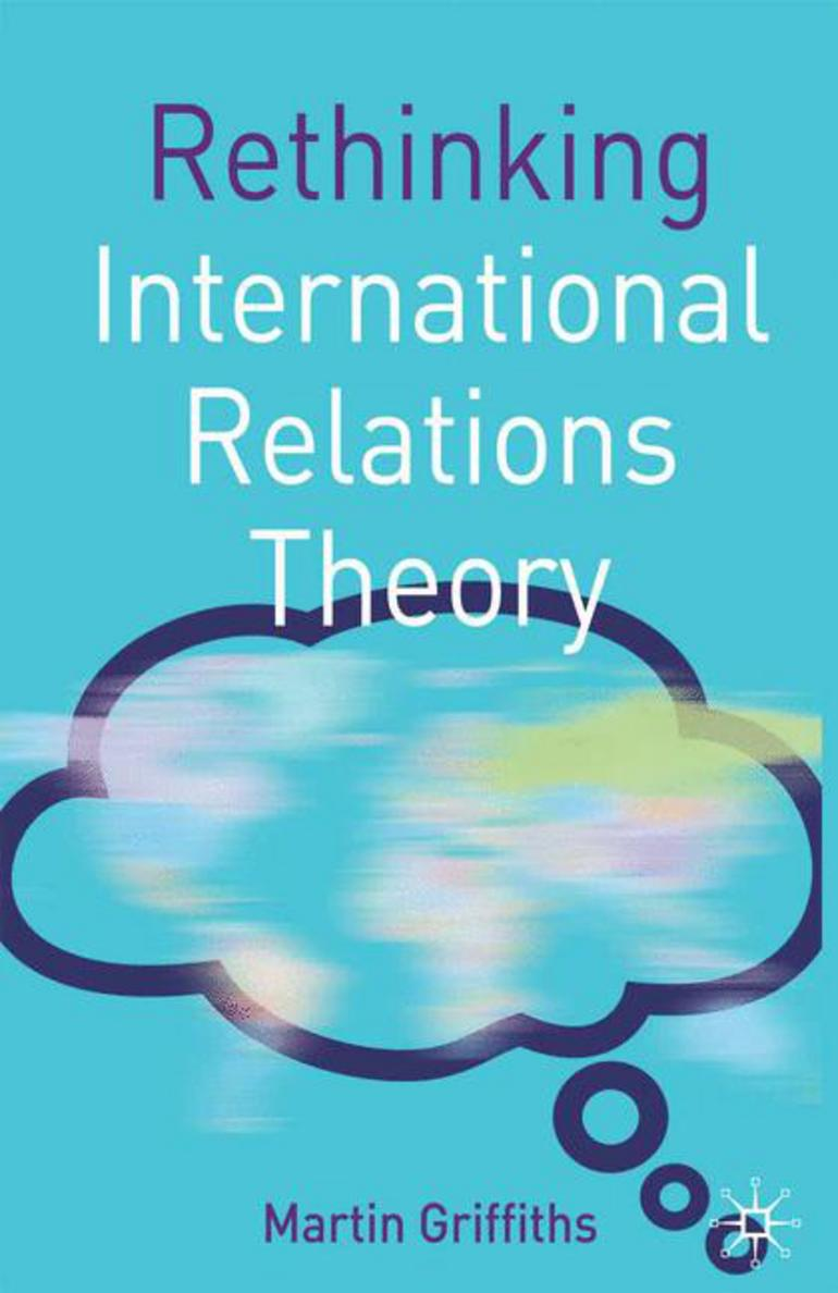 Rethinking International Relations Theory - Martin Griffiths