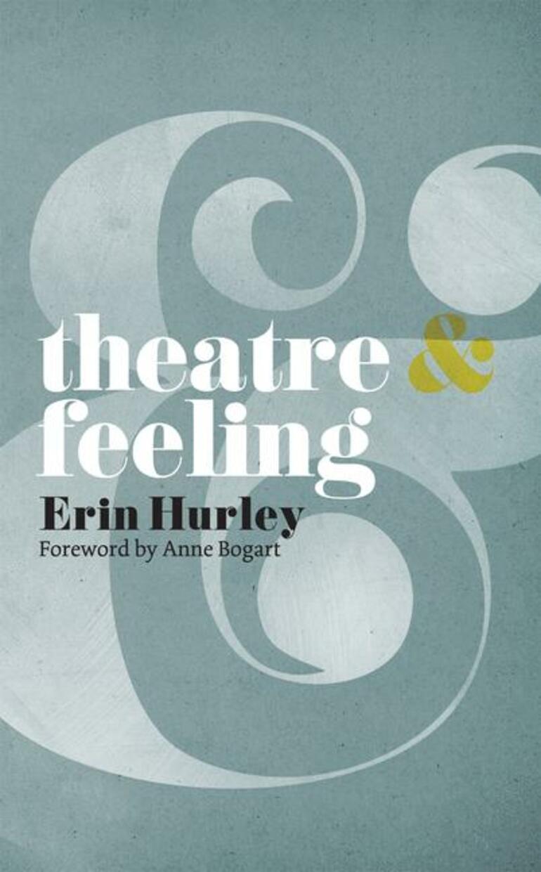 Theatre and Feeling - Anne Bogart Erin Hurley - Macmillan