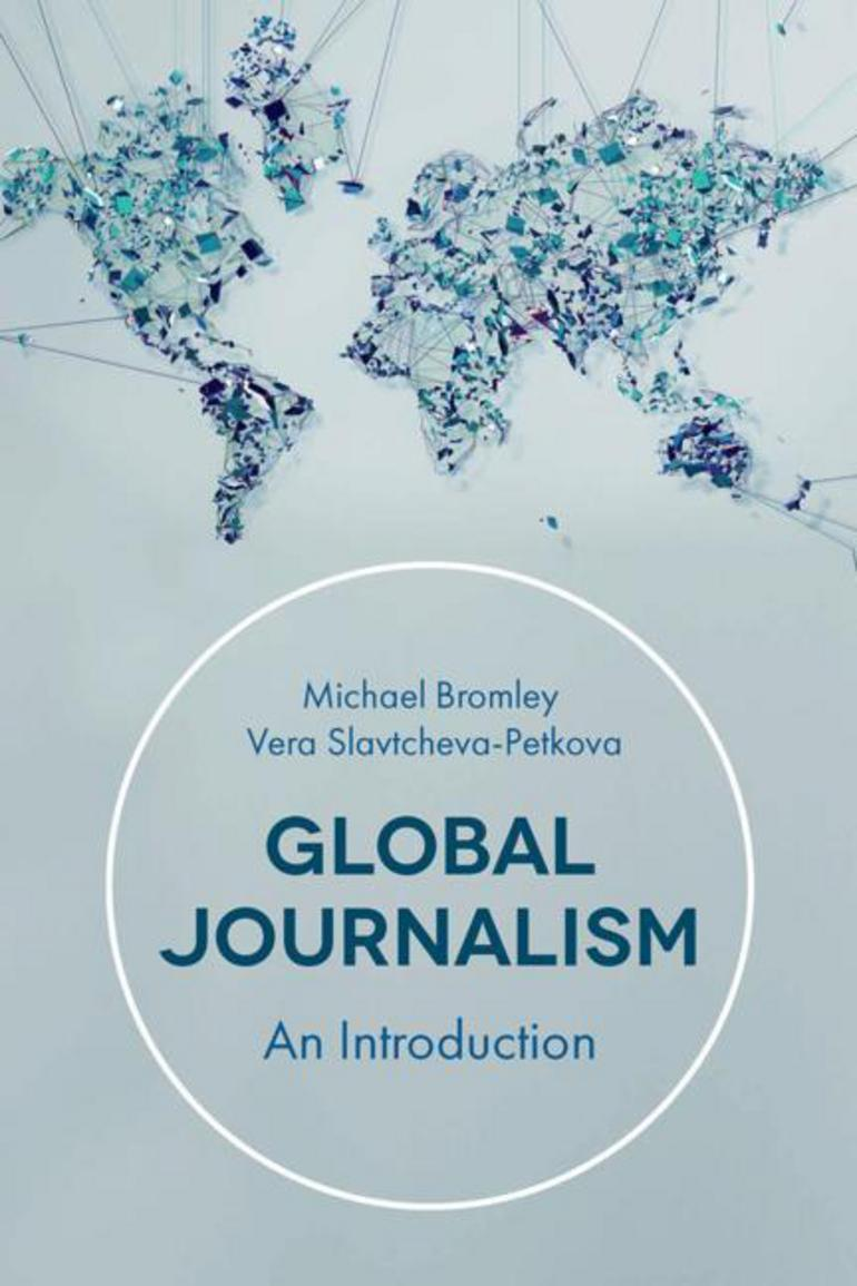 Global Journalism - Vera Slavtcheva-Petkova|Michael Bromley ...