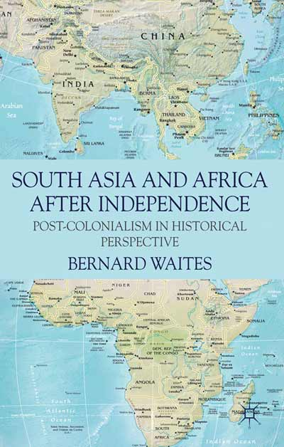 South Asia and Africa After Independence - Bernard Waites