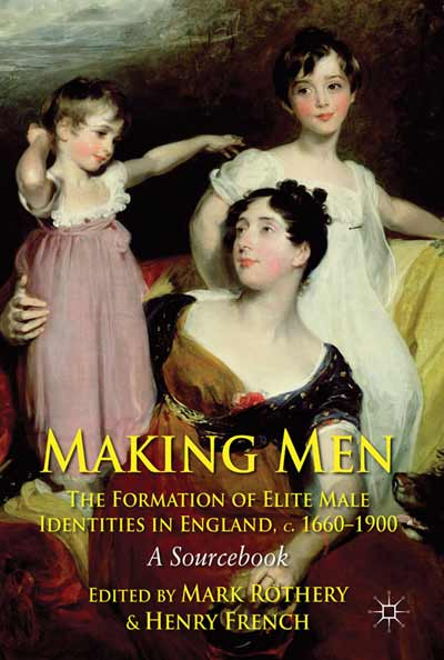Making Men: The Formation of Elite Male Identities in England, c.1660-1900