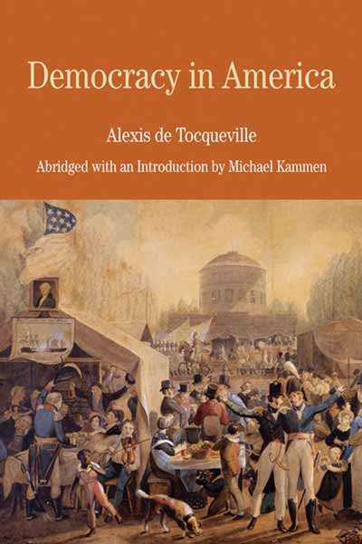 de tocquevilles democracy in america Beginning in may 1997, the c-span school bus retraced the steps of alexis de tocqueville, author of democracy in america, who traveled throughout the us in 1831 with his friend, gustave de.