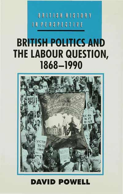 British Politics and the Labour Question 1868-1990