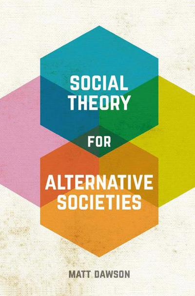 Social Theory for Alternative Societies