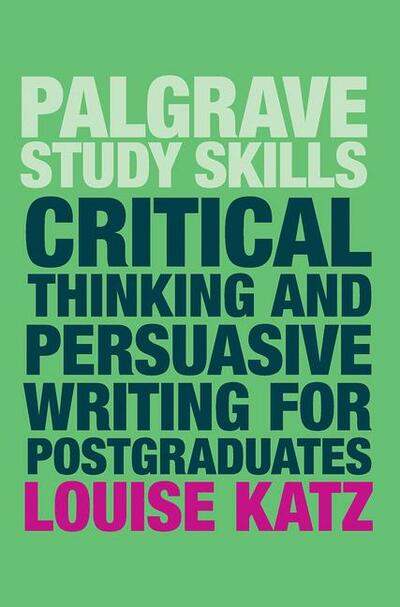 Critical Thinking and Persuasive Writing for Postgraduates