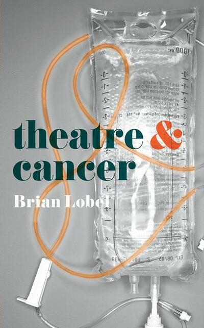 Theatre and Cancer Brian Lobel