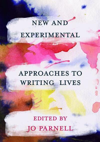New and Experimental Approaches to Writing Lives