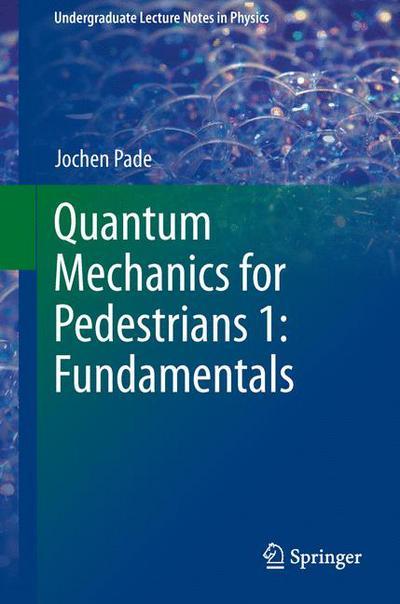 Quantum Mechanics for Pedestrians 1: Fundamentals