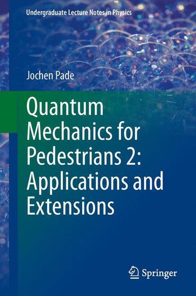 Quantum Mechanics for Pedestrians 2: Applications and Extensions