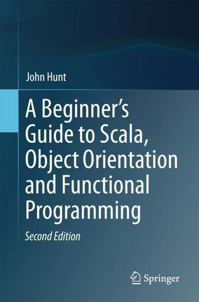 A Beginner's Guide to Scala, Object Orientation and Functional Programming